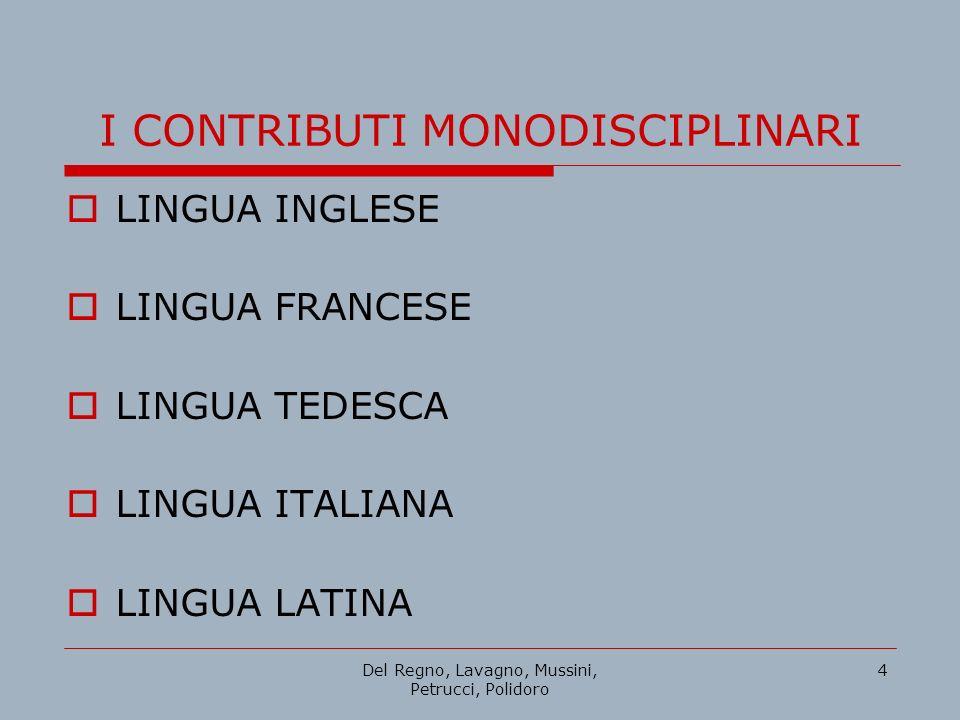 Del Regno, Lavagno, Mussini, Petrucci, Polidoro 4 LINGUA INGLESE LINGUA FRANCESE LINGUA TEDESCA LINGUA ITALIANA LINGUA LATINA I CONTRIBUTI MONODISCIPLINARI