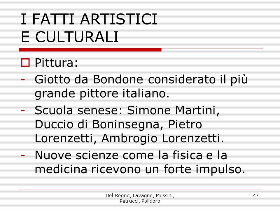 Del Regno, Lavagno, Mussini, Petrucci, Polidoro 47 I FATTI ARTISTICI E CULTURALI Pittura: -Giotto da Bondone considerato il più grande pittore italiano.
