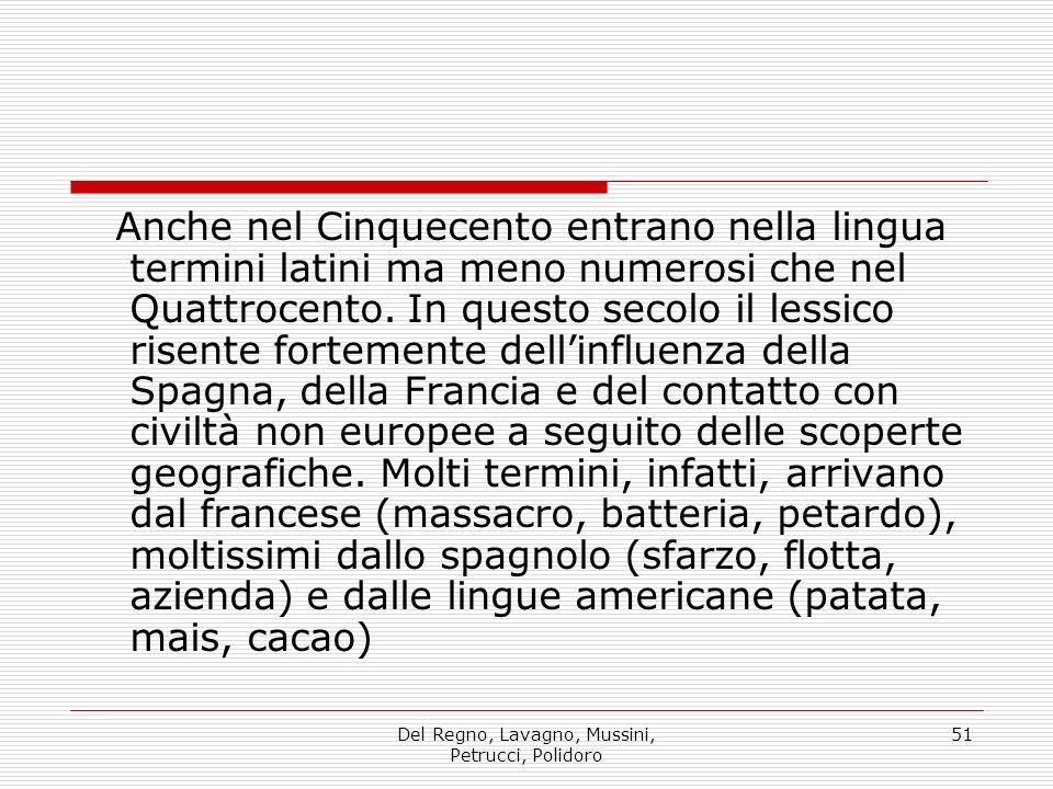 Del Regno, Lavagno, Mussini, Petrucci, Polidoro 51 Anche nel Cinquecento entrano nella lingua termini latini ma meno numerosi che nel Quattrocento.