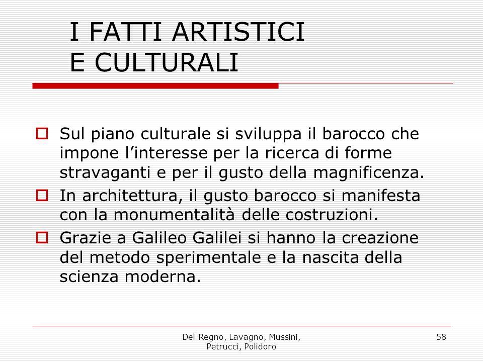 Del Regno, Lavagno, Mussini, Petrucci, Polidoro 58 I FATTI ARTISTICI E CULTURALI Sul piano culturale si sviluppa il barocco che impone linteresse per la ricerca di forme stravaganti e per il gusto della magnificenza.