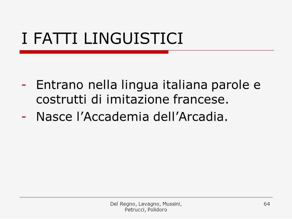 Del Regno, Lavagno, Mussini, Petrucci, Polidoro 64 I FATTI LINGUISTICI -Entrano nella lingua italiana parole e costrutti di imitazione francese.
