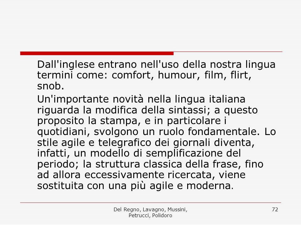Del Regno, Lavagno, Mussini, Petrucci, Polidoro 72 Dall inglese entrano nell uso della nostra lingua termini come: comfort, humour, film, flirt, snob.