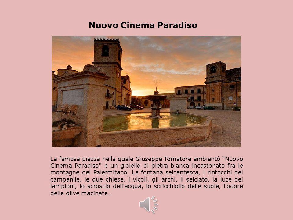 Nuovo Cinema Paradiso La famosa piazza nella quale Giuseppe Tornatore ambientò Nuovo Cinema Paradiso è un gioiello di pietra bianca incastonato fra le montagne del Palermitano.