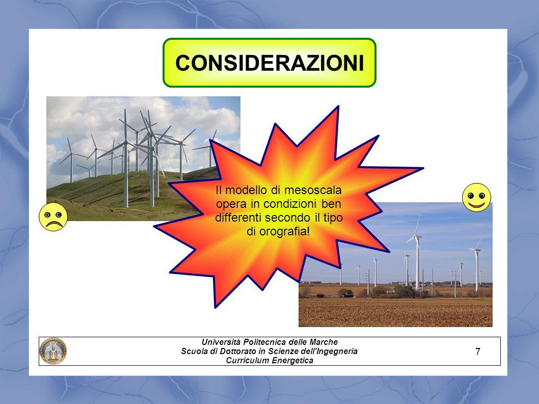 CONSIDERAZIONI Università Politecnica delle Marche Scuola di Dottorato in Scienze dell'Ingegneria Curriculum Energetica Il modello di mesoscala opera