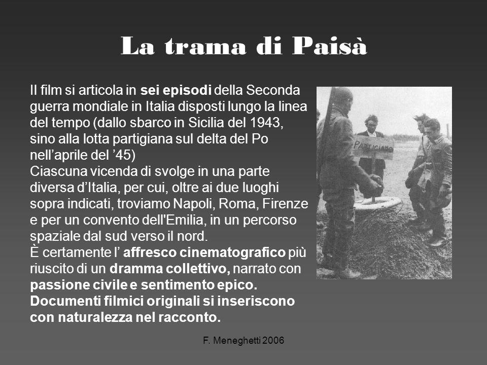 F. Meneghetti 2006 La trama di Paisà Il film si articola in sei episodi della Seconda guerra mondiale in Italia disposti lungo la linea del tempo (dal