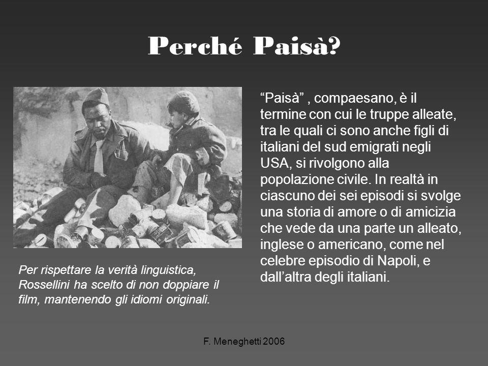 F. Meneghetti 2006 Perché Paisà? Paisà, compaesano, è il termine con cui le truppe alleate, tra le quali ci sono anche figli di italiani del sud emigr