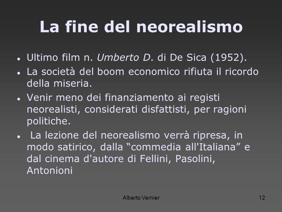 Alberto Vernier12 La fine del neorealismo Ultimo film n. Umberto D. di De Sica (1952). La società del boom economico rifiuta il ricordo della miseria.