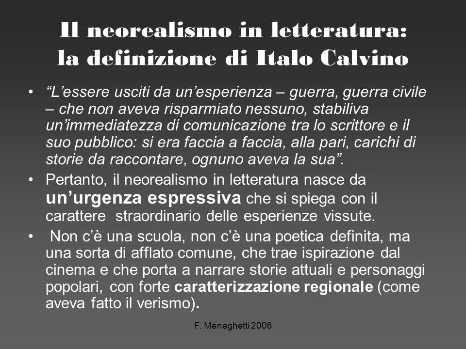 F. Meneghetti 2006 Il neorealismo in letteratura: la definizione di Italo Calvino Lessere usciti da unesperienza – guerra, guerra civile – che non ave