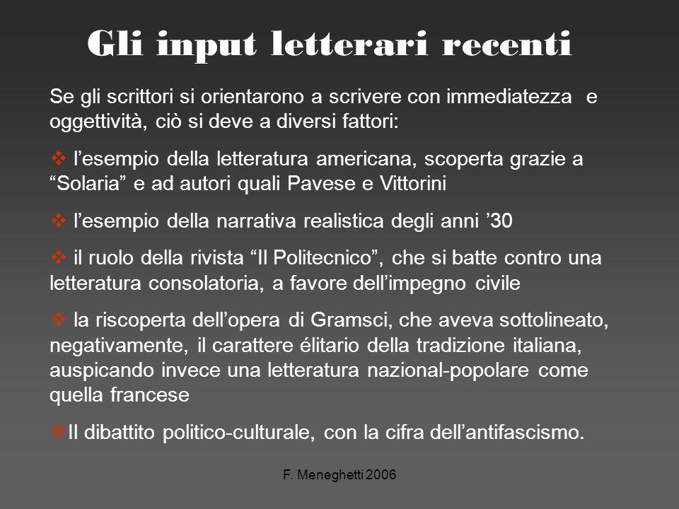 F. Meneghetti 2006 Gli input letterari recenti Se gli scrittori si orientarono a scrivere con immediatezza e oggettività, ciò si deve a diversi fattor
