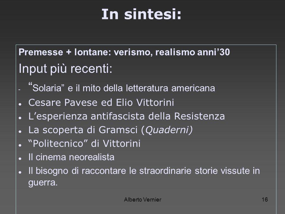 Alberto Vernier16 In sintesi: Premesse + lontane: verismo, realismo anni30 Input più recenti: - Solaria e il mito della letteratura americana Cesare P