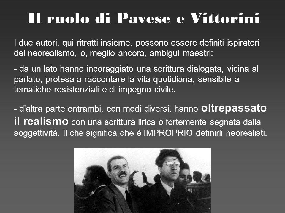 F. Meneghetti 2006 Il ruolo di Pavese e Vittorini I due autori, qui ritratti insieme, possono essere definiti ispiratori del neorealismo, o, meglio an