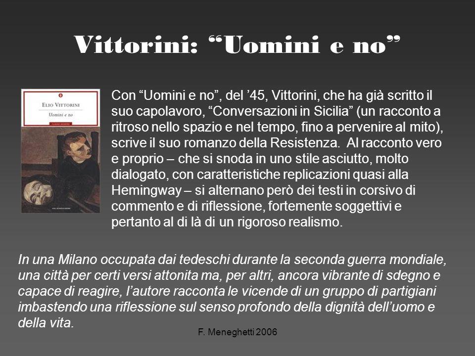 F. Meneghetti 2006 Vittorini: Uomini e no In una Milano occupata dai tedeschi durante la seconda guerra mondiale, una città per certi versi attonita m