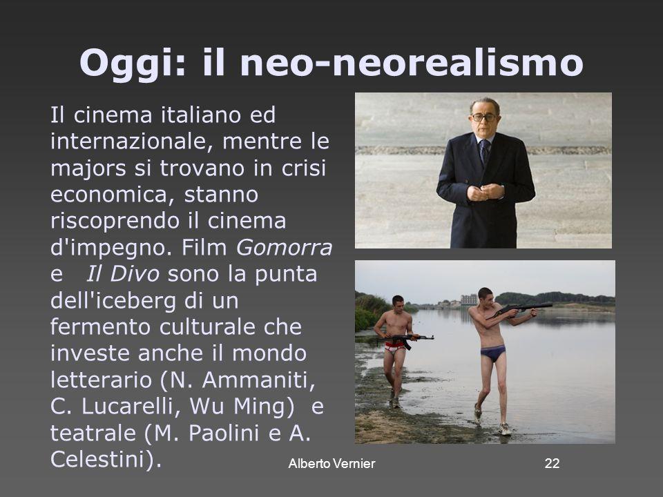 Alberto Vernier22 Oggi: il neo-neorealismo Il cinema italiano ed internazionale, mentre le majors si trovano in crisi economica, stanno riscoprendo il