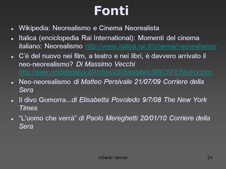 Alberto Vernier24 Fonti Wikipedia: Neorealismo e Cinema Neorealista Italica (enciclopedia Rai International): Momenti del cinema italiano: Neorealismo