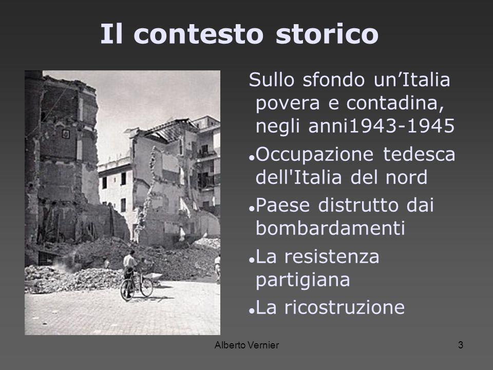 Alberto Vernier3 Il contesto storico Sullo sfondo unItalia povera e contadina, negli anni1943-1945 Occupazione tedesca dell'Italia del nord Paese dist