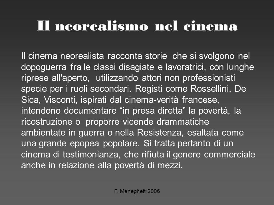 F. Meneghetti 2006 Il neorealismo nel cinema Il cinema neorealista racconta storie che si svolgono nel dopoguerra fra le classi disagiate e lavoratric