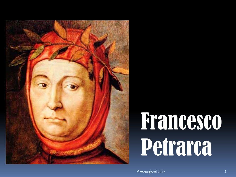 LA VITA Nasce nel 1304 ad Arezzo da una famiglia fiorentina esiliata Trascorre molti anni presso la corte pontificia ad Avignone Nel 1327 vede per la prima volta Laura Nel 1336 ha una crisi spirituale Nel 1340 è incoronato poeta.