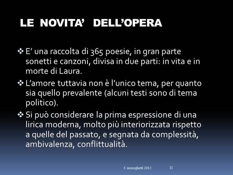 LE NOVITA DELLOPERA E una raccolta di 365 poesie, in gran parte sonetti e canzoni, divisa in due parti: in vita e in morte di Laura. Lamore tuttavia n