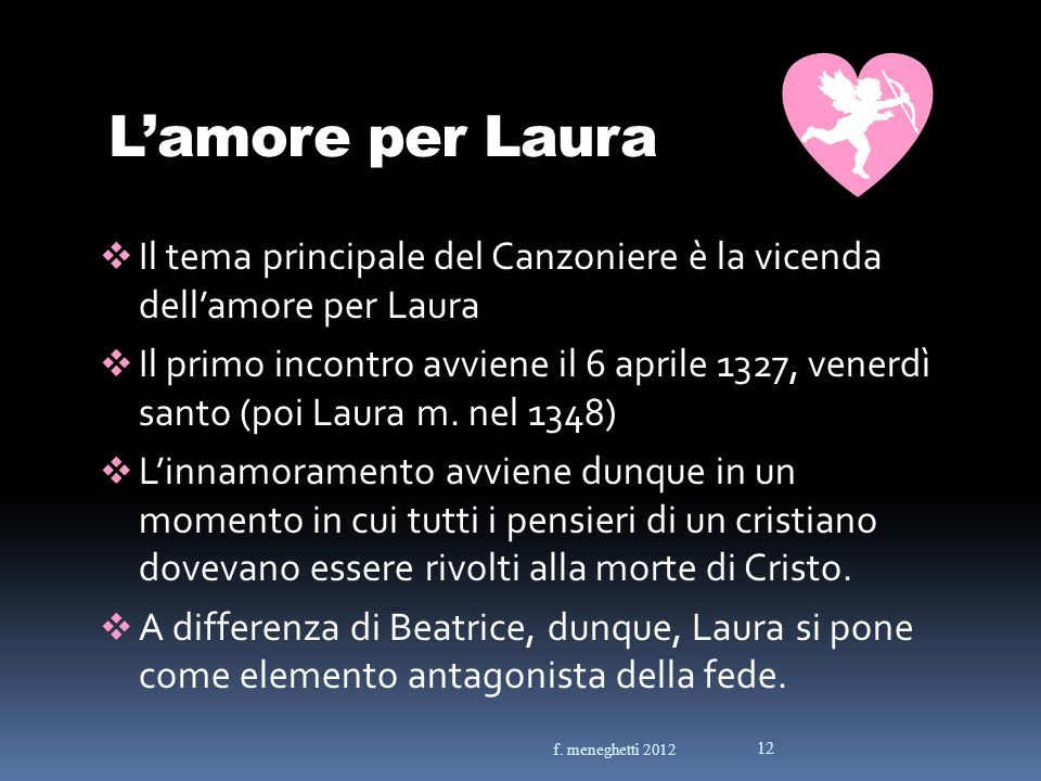 Lamore per Laura Il tema principale del Canzoniere è la vicenda dellamore per Laura Il primo incontro avviene il 6 aprile 1327, venerdì santo (poi Lau