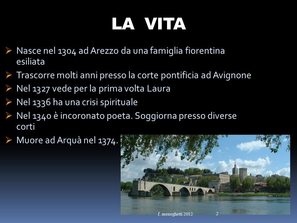 LA VITA Nasce nel 1304 ad Arezzo da una famiglia fiorentina esiliata Trascorre molti anni presso la corte pontificia ad Avignone Nel 1327 vede per la