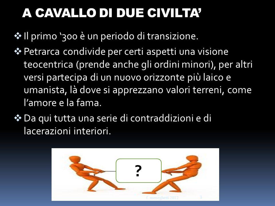 A CAVALLO DI DUE CIVILTA Il primo 300 è un periodo di transizione. Petrarca condivide per certi aspetti una visione teocentrica (prende anche gli ordi