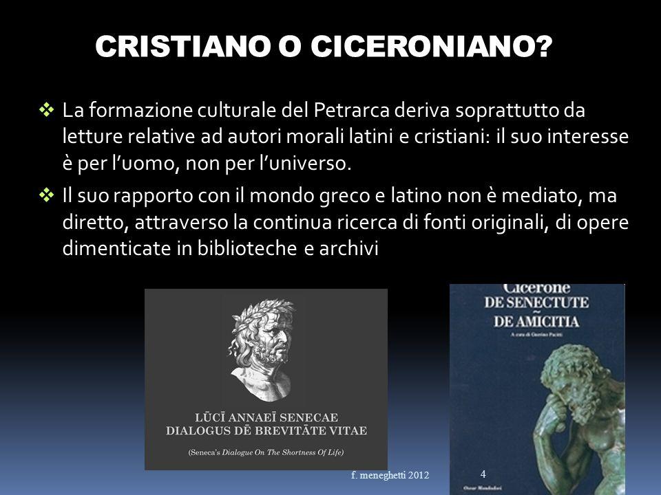 LHUMANITAS DEL PETRARCA Al centro della cultura del Petrarca cè un nuovo rapporto con gli antichi scrittori Il poeta è convinto che i valori della classicità siano universali, per cui intende richiamarli in vita 5 f.