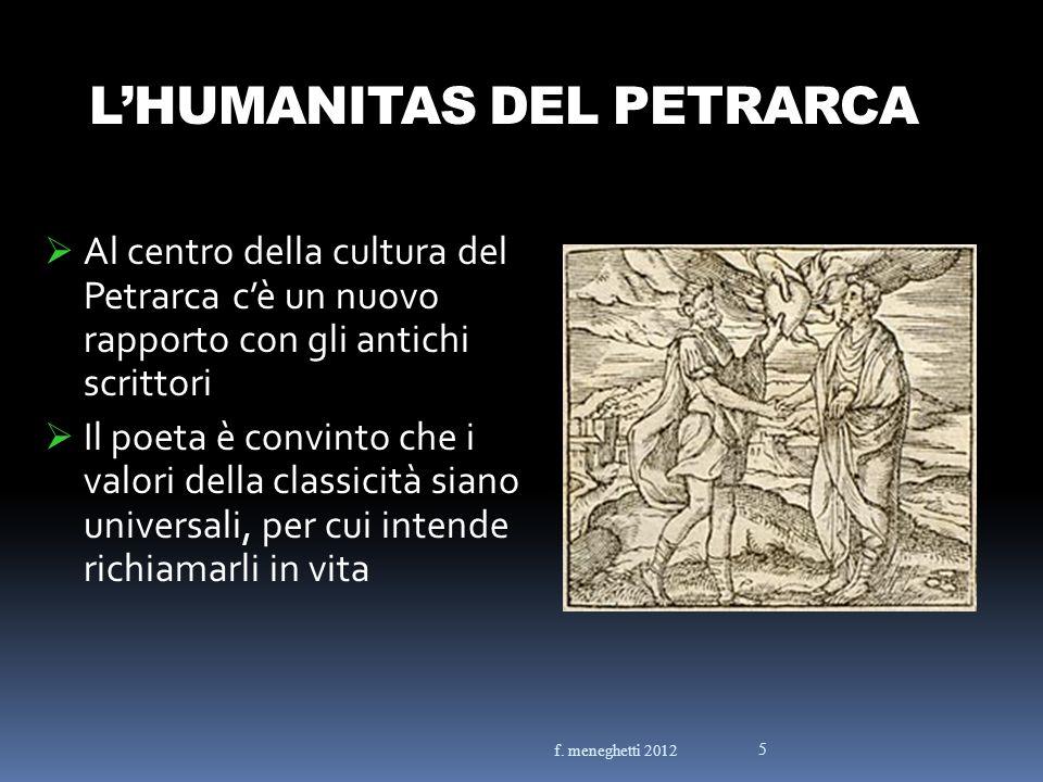 LHUMANITAS DEL PETRARCA Al centro della cultura del Petrarca cè un nuovo rapporto con gli antichi scrittori Il poeta è convinto che i valori della cla