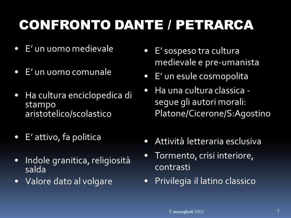CONFRONTO DANTE / PETRARCA E un uomo medievale E un uomo comunale Ha cultura enciclopedica di stampo aristotelico/scolastico E attivo, fa politica Ind