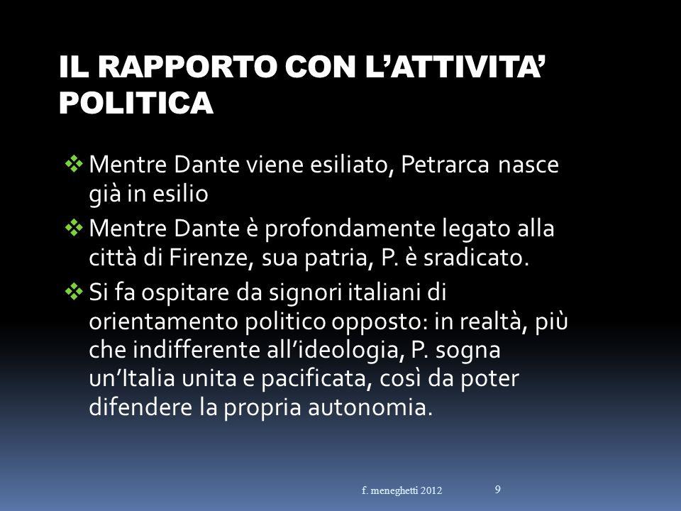 IL RAPPORTO CON LATTIVITA POLITICA Mentre Dante viene esiliato, Petrarca nasce già in esilio Mentre Dante è profondamente legato alla città di Firenze