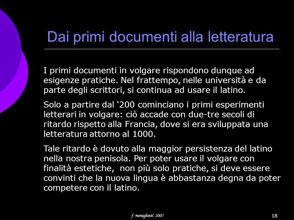 f. meneghetti 2007 18 Dai primi documenti alla letteratura I primi documenti in volgare rispondono dunque ad esigenze pratiche. Nel frattempo, nelle u