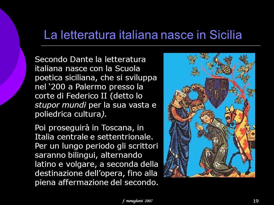 f. meneghetti 2007 19 La letteratura italiana nasce in Sicilia Secondo Dante la letteratura italiana nasce con la Scuola poetica siciliana, che si svi
