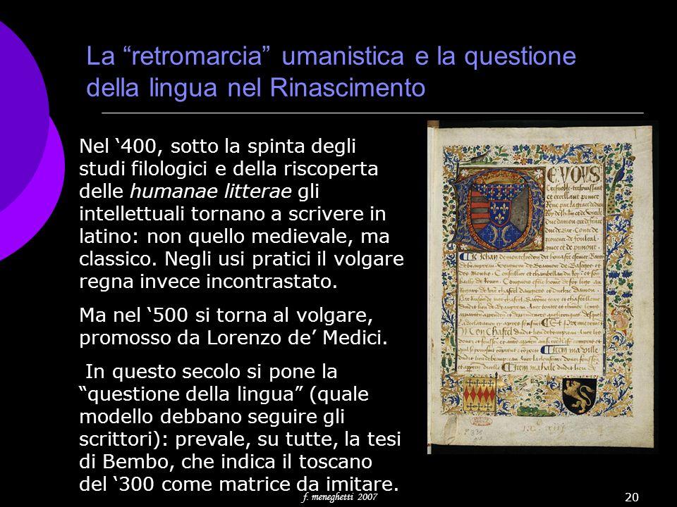 f. meneghetti 2007 20 La retromarcia umanistica e la questione della lingua nel Rinascimento Nel 400, sotto la spinta degli studi filologici e della r