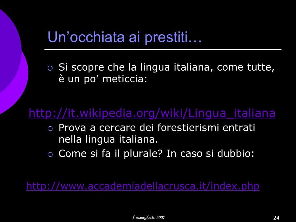 Unocchiata ai prestiti… Si scopre che la lingua italiana, come tutte, è un po meticcia: Prova a cercare dei forestierismi entrati nella lingua italian
