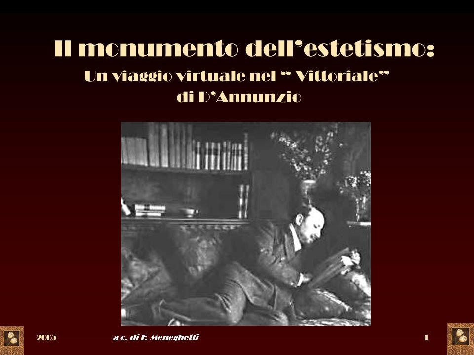 2005a c. di F. Meneghetti1 Il monumento dellestetismo: Un viaggio virtuale nel Vittoriale di DAnnunzio