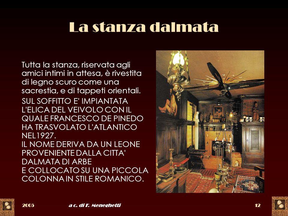 2005a c. di F. Meneghetti12 La stanza dalmata Tutta la stanza, riservata agli amici intimi in attesa, è rivestita di legno scuro come una sacrestia, e