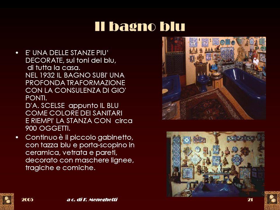 2005a c. di F. Meneghetti21 Il bagno blu E' UNA DELLE STANZE PIU DECORATE, sui toni del blu, di tutta la casa. NEL 1932 IL BAGNO SUBI' UNA PROFONDA TR