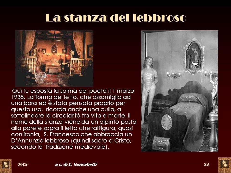2005a c. di F. Meneghetti22 La stanza del lebbroso Qui fu esposta la salma del poeta il 1 marzo 1938. La forma del letto, che assomiglia ad una bara e