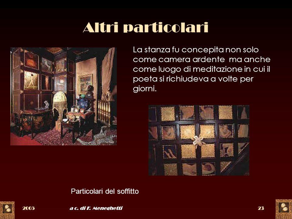 2005a c. di F. Meneghetti23 Altri particolari La stanza fu concepita non solo come camera ardente ma anche come luogo di meditazione in cui il poeta s