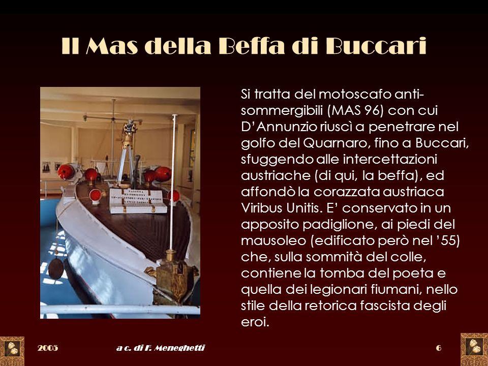 2005a c. di F. Meneghetti6 Il Mas della Beffa di Buccari Si tratta del motoscafo anti- sommergibili (MAS 96) con cui DAnnunzio riuscì a penetrare nel
