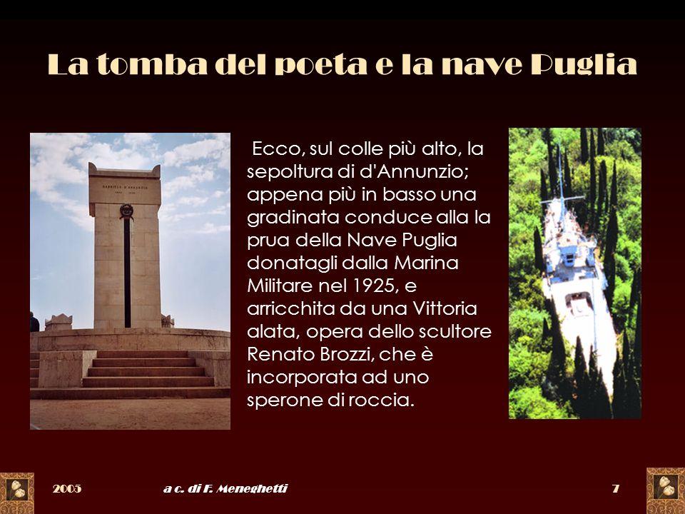 2005a c. di F. Meneghetti7 La tomba del poeta e la nave Puglia Ecco, sul colle più alto, la sepoltura di d'Annunzio; appena più in basso una gradinata