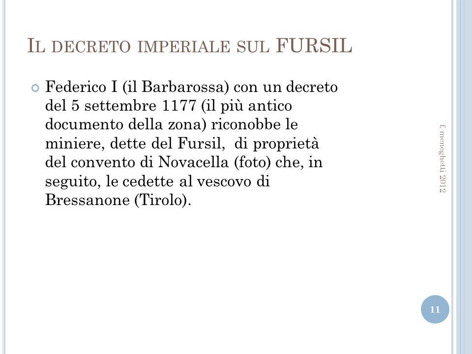 I L DECRETO IMPERIALE SUL FURSIL Federico I (il Barbarossa) con un decreto del 5 settembre 1177 (il più antico documento della zona) riconobbe le miniere, dette del Fursil, di proprietà del convento di Novacella (foto) che, in seguito, le cedette al vescovo di Bressanone (Tirolo).