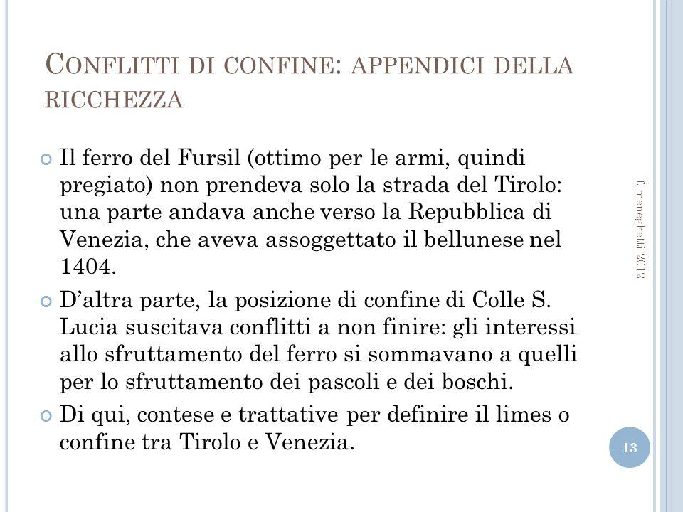C ONFLITTI DI CONFINE : APPENDICI DELLA RICCHEZZA Il ferro del Fursil (ottimo per le armi, quindi pregiato) non prendeva solo la strada del Tirolo: una parte andava anche verso la Repubblica di Venezia, che aveva assoggettato il bellunese nel 1404.