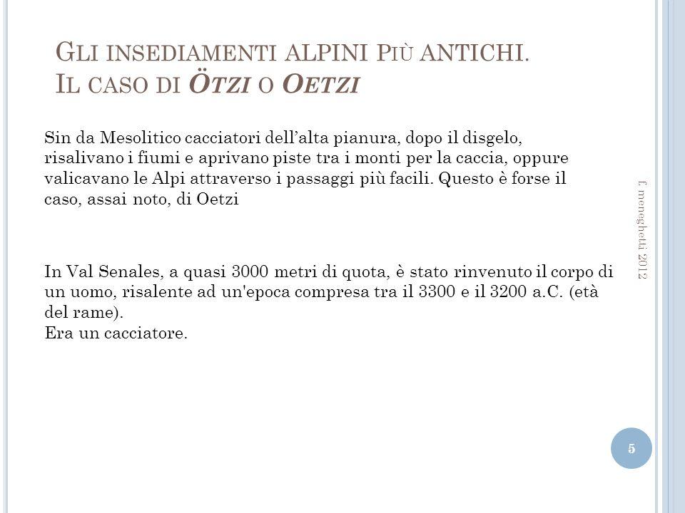 L UOMO DI M ONDEVAL Luomo di Mondeval, ritrovato nei pascoli sopra la Val Fiorentina) nel 1985 : è ancora più vecchio.