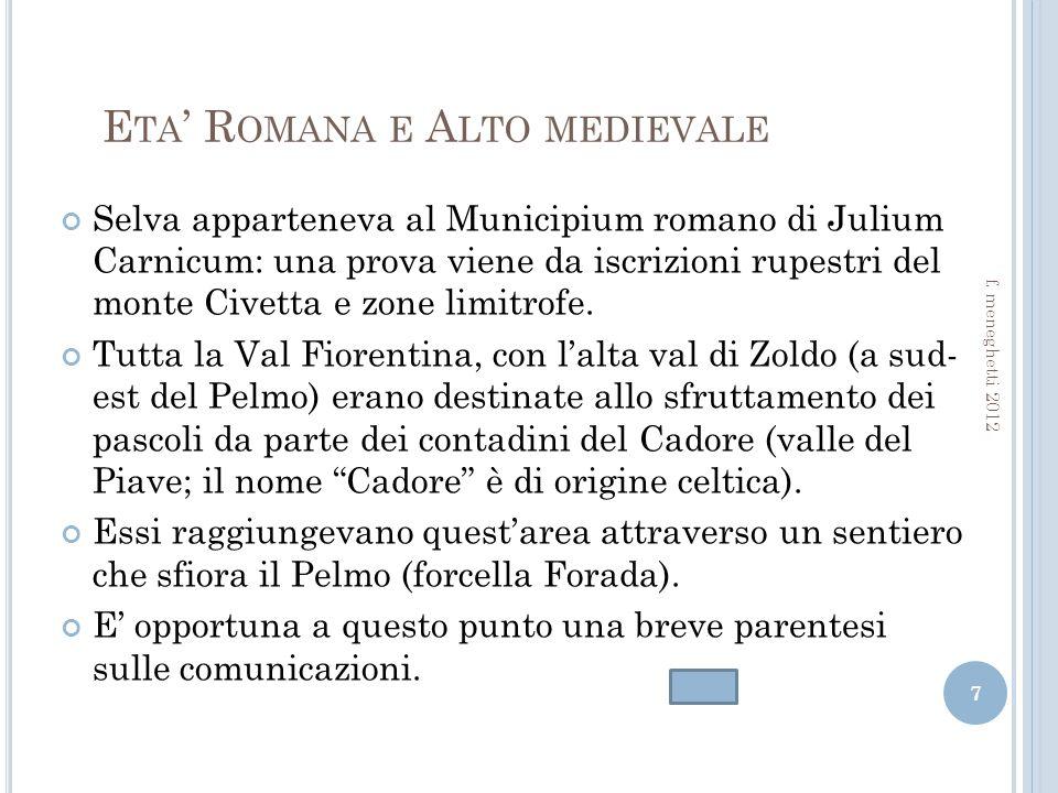 E TA R OMANA E A LTO MEDIEVALE Selva apparteneva al Municipium romano di Julium Carnicum: una prova viene da iscrizioni rupestri del monte Civetta e zone limitrofe.