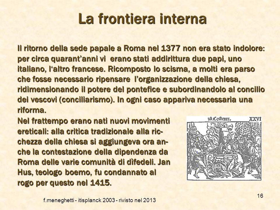 f.meneghetti - itisplanck 2003 - rivisto nel 2013 15 Laltra frontiera esterna: i selvaggi La scoperta del Nuovo Mondo aprì un confronto con gli indios