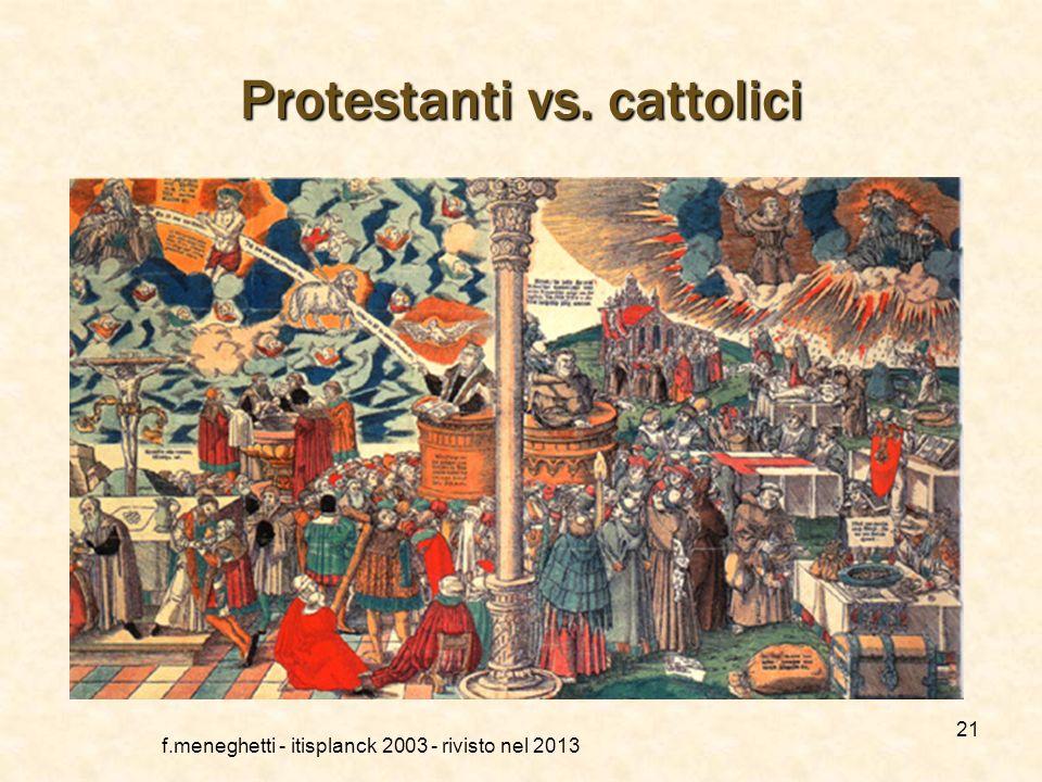 f.meneghetti - itisplanck 2003 - rivisto nel 2013 20 Le tesi di Lutero Ruolo decisivo della Grazia divina (pecca fortemente ma credi ancor più forteme