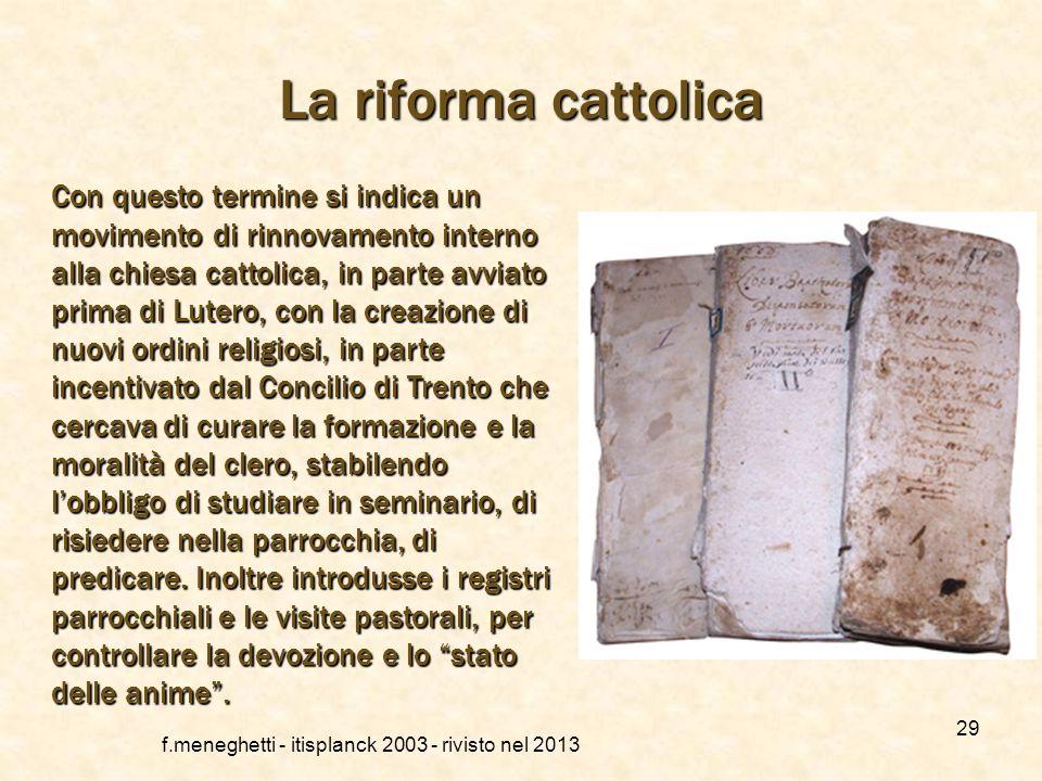 f.meneghetti - itisplanck 2003 - rivisto nel 2013 28 Il Concilio di Trento Nel tentativo di ricomporre la frattura tra cattolici e protestanti si tenn