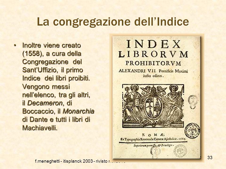 f.meneghetti - itisplanck 2003 - rivisto nel 2013 32 La controriforma e il SantUffizio Con questa parola si intende caratterizzare la reazione più dur