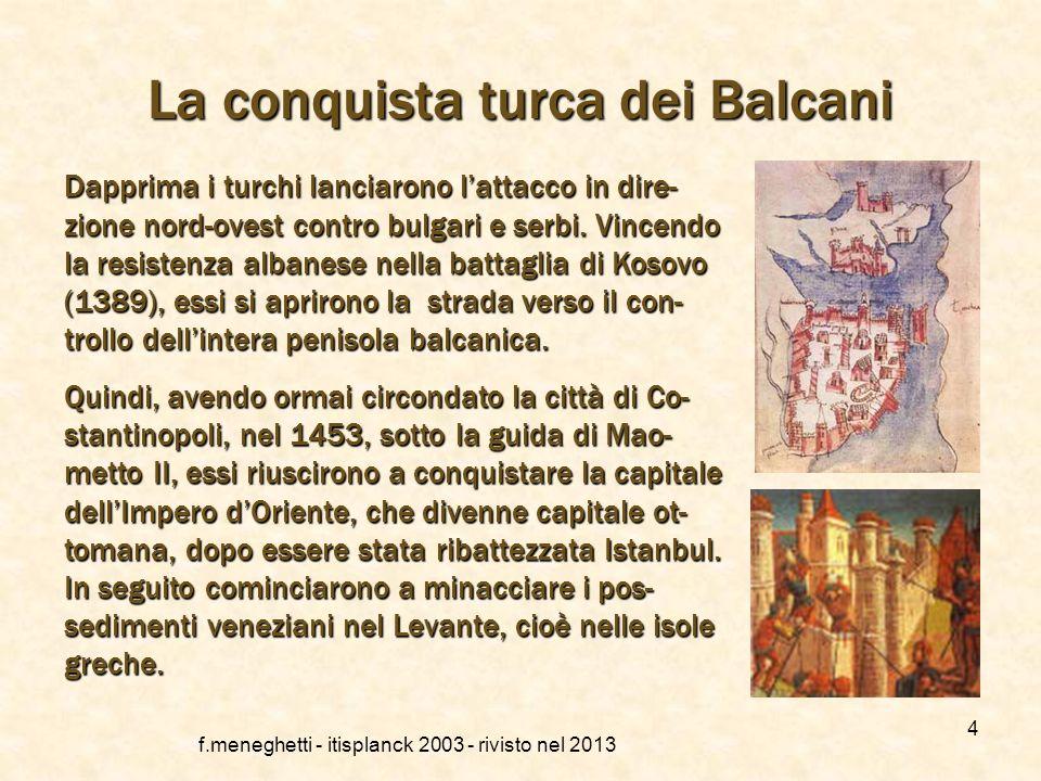 f.meneghetti - itisplanck 2003 - rivisto nel 2013 3 Nuove minacce dallIslam I turchi non rappresentavano lintero universo musulmano: nel nord Africa s