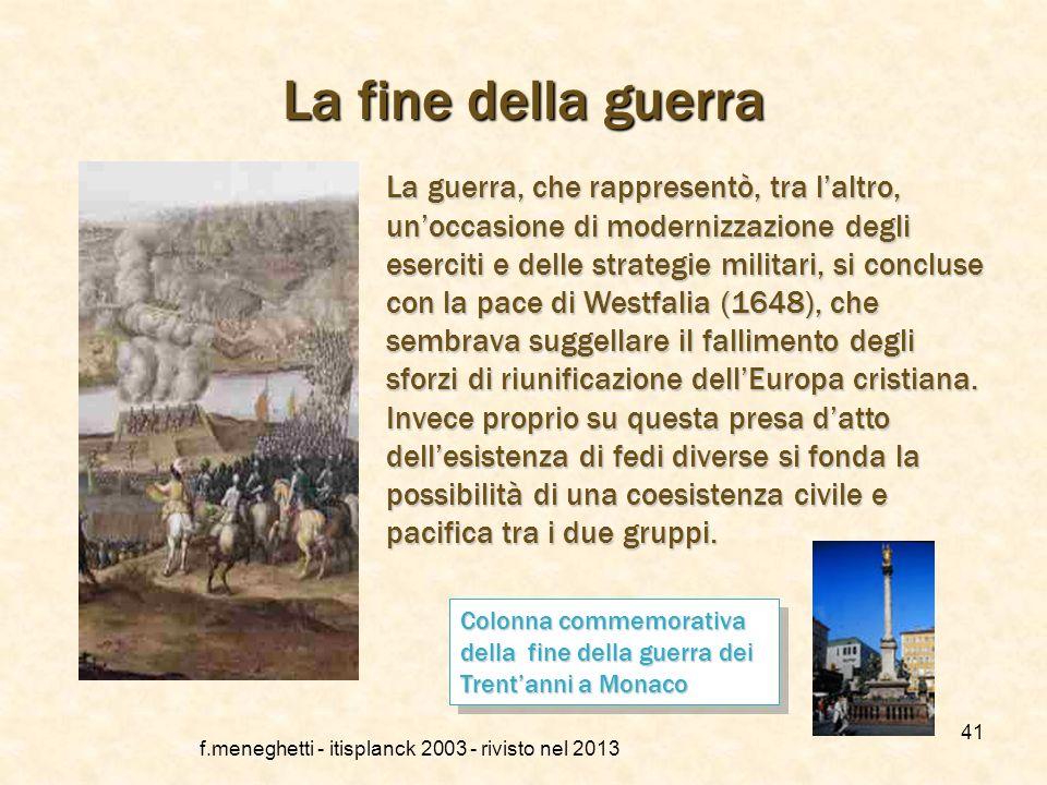 Unaltra guerra di religione f.meneghetti - itisplanck 2003 - rivisto nel 2013 40 Il conflitto si estese poi in tutta Europa. Anche in questa occasione